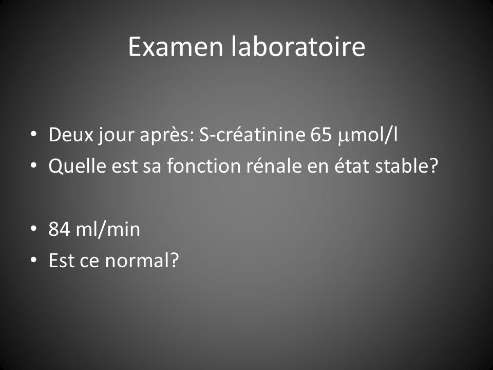 Examen laboratoire Deux jour après: S-créatinine 65 mol/l Quelle est sa fonction rénale en état stable.