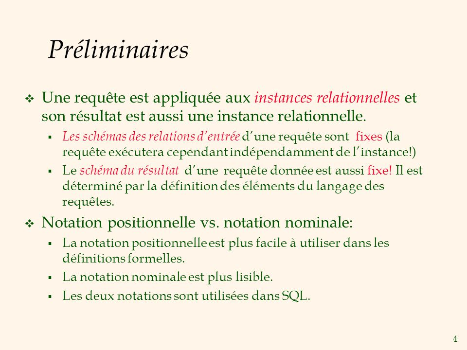 4 Préliminaires Une requête est appliquée aux instances relationnelles et son résultat est aussi une instance relationnelle.