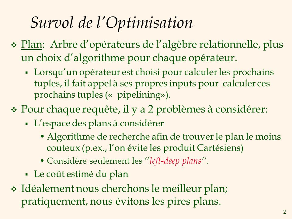 2 Survol de lOptimisation Plan: Arbre dopérateurs de lalgèbre relationnelle, plus un choix dalgorithme pour chaque opérateur.