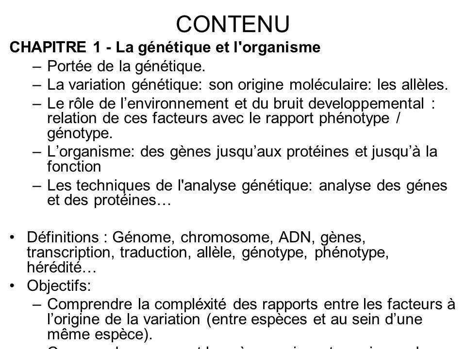 CONTENU CHAPITRE 1 - La génétique et l'organisme –Portée de la génétique. –La variation génétique: son origine moléculaire: les allèles. –Le rôle de l