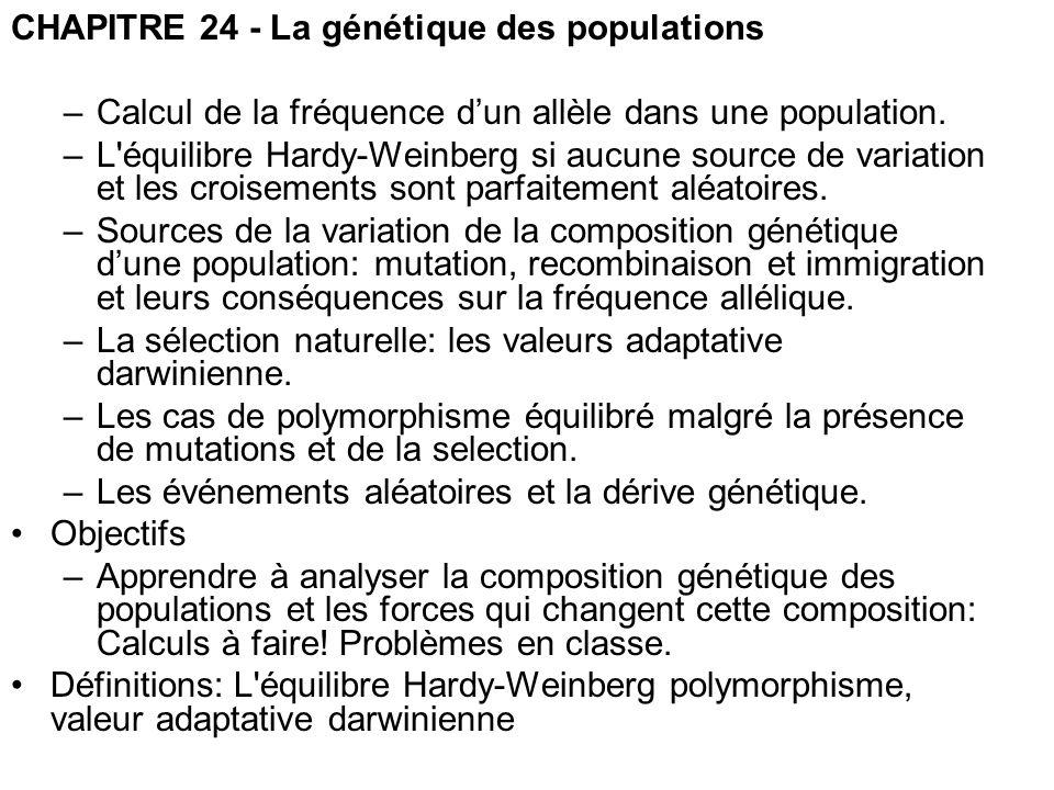 CHAPITRE 24 - La génétique des populations –Calcul de la fréquence dun allèle dans une population. –L'équilibre Hardy-Weinberg si aucune source de var