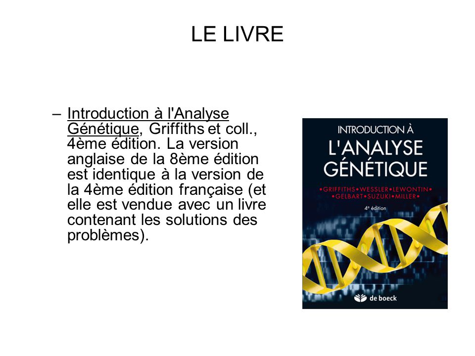 LE LIVRE –Introduction à l'Analyse Génétique, Griffiths et coll., 4ème édition. La version anglaise de la 8ème édition est identique à la version de l