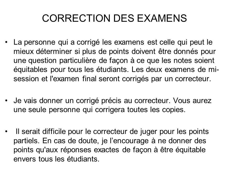 CORRECTION DES EXAMENS La personne qui a corrigé les examens est celle qui peut le mieux déterminer si plus de points doivent être donnés pour une que