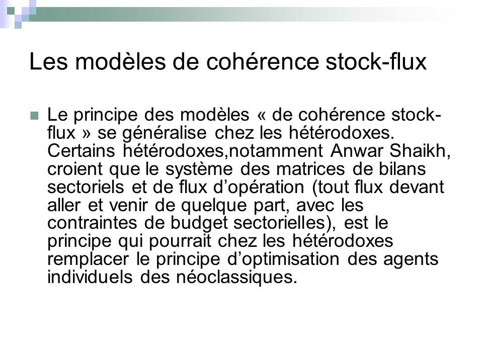Les modèles de cohérence stock-flux Le principe des modèles « de cohérence stock- flux » se généralise chez les hétérodoxes. Certains hétérodoxes,nota