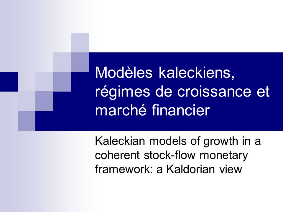 Modèles kaleckiens, régimes de croissance et marché financier Kaleckian models of growth in a coherent stock-flow monetary framework: a Kaldorian view