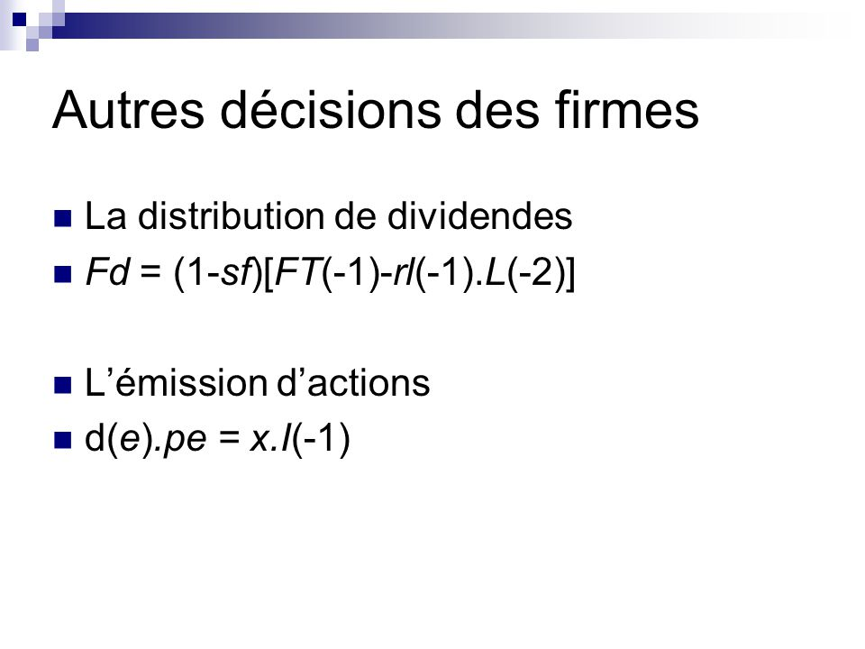 Autres décisions des firmes La distribution de dividendes Fd = (1-sf)[FT(-1)-rl(-1).L(-2)] Lémission dactions d(e).pe = x.I(-1)