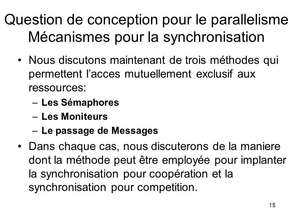 15 Question de conception pour le parallelisme Mécanismes pour la synchronisation Nous discutons maintenant de trois méthodes qui permettent lacces mu