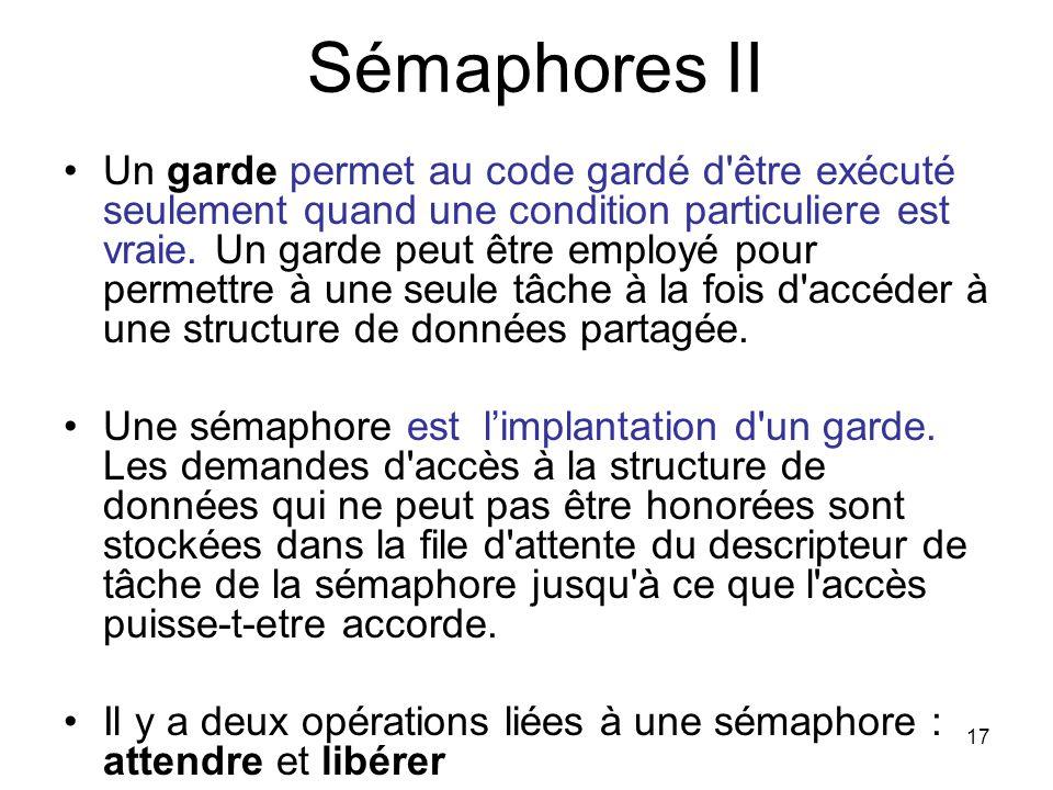 17 Sémaphores II Un garde permet au code gardé d'être exécuté seulement quand une condition particuliere est vraie. Un garde peut être employé pour pe