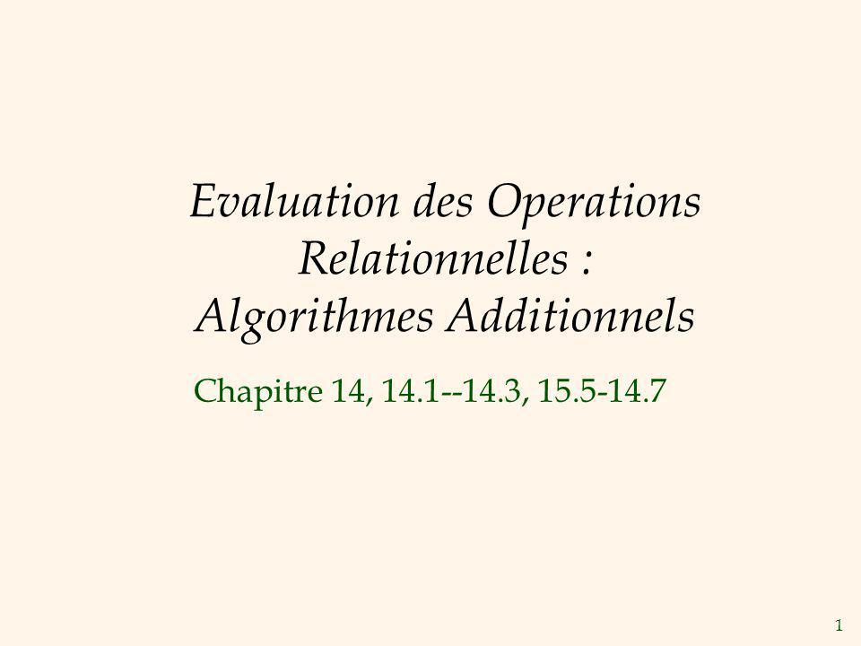 12 Operations dAgrégat ( Suite ) Avec GROUP BY: Trier la relation en utilisant les attributs de GROUP BY, ensuite scanner la relation et calculer lagrégat pour chaque groupe.
