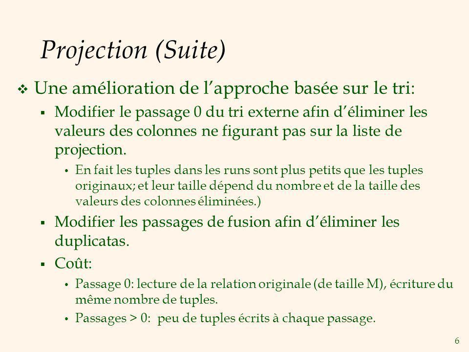 7 Projection (Suite) Une approche basée sur le hachage: Partition: Lire R en utilisant un tampon dentrée.