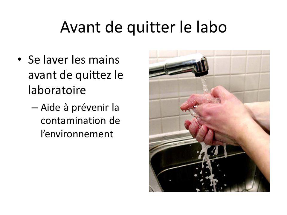 Avant de quitter le labo Se laver les mains avant de quittez le laboratoire – Aide à prévenir la contamination de lenvironnement