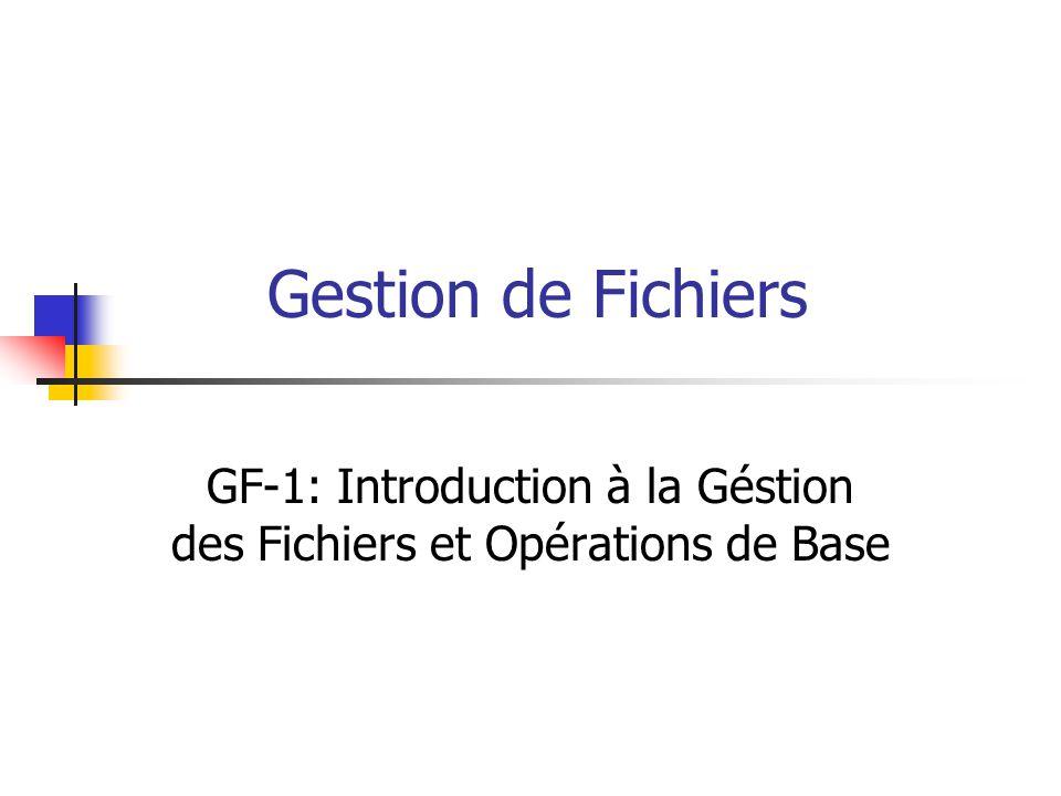 Gestion de Fichiers GF-1: Introduction à la Géstion des Fichiers et Opérations de Base