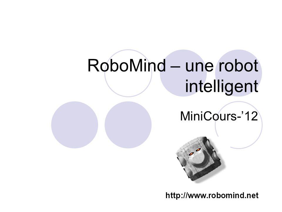 RoboMind – une robot intelligent MiniCours-12 http://www.robomind.net