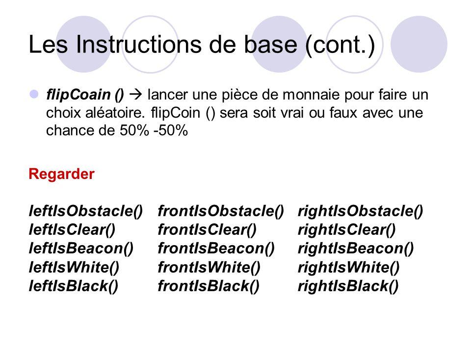 Les Instructions de base (cont.) flipCoain () lancer une pièce de monnaie pour faire un choix aléatoire.