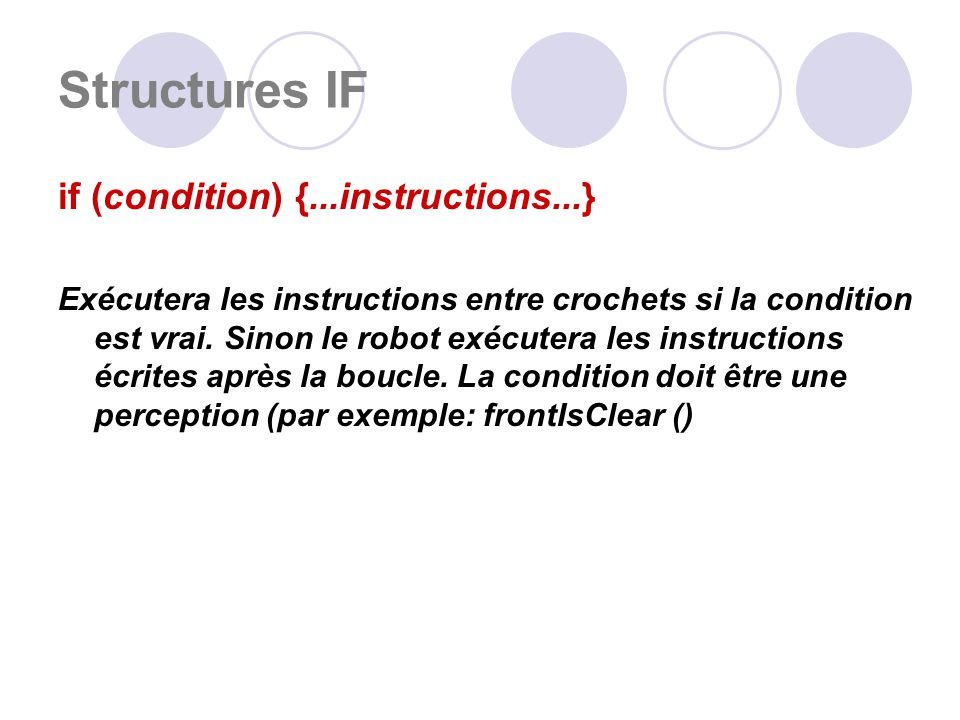 Structures IF if (condition) {...instructions...} Exécutera les instructions entre crochets si la condition est vrai.