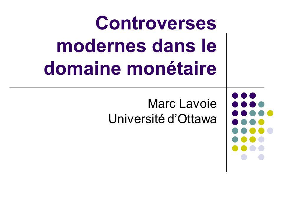 Controverses modernes dans le domaine monétaire Marc Lavoie Université dOttawa