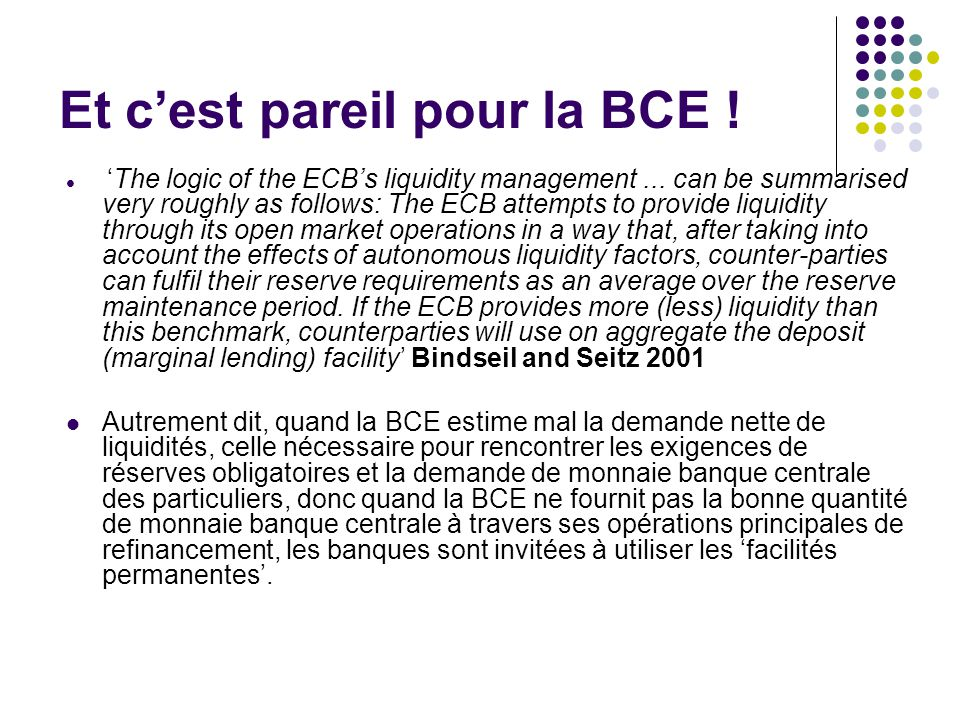 Et cest pareil pour la BCE ! The logic of the ECBs liquidity management... can be summarised very roughly as follows: The ECB attempts to provide liqu