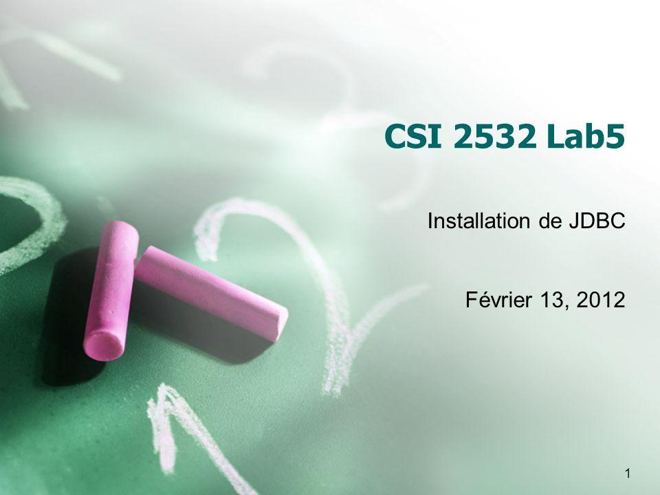 1 CSI 2532 Lab5 Installation de JDBC Février 13, 2012