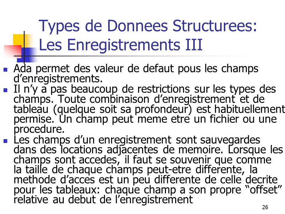 26 Types de Donnees Structurees: Les Enregistrements III Ada permet des valeur de defaut pous les champs denregistrements. Il ny a pas beaucoup de res