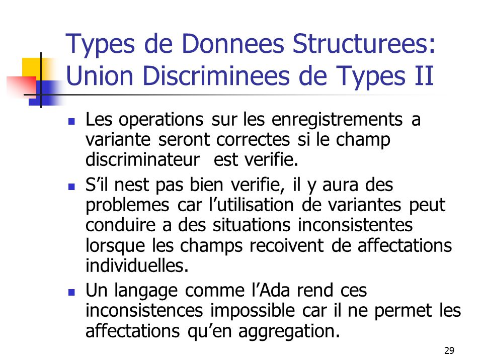 29 Types de Donnees Structurees: Union Discriminees de Types II Les operations sur les enregistrements a variante seront correctes si le champ discrim