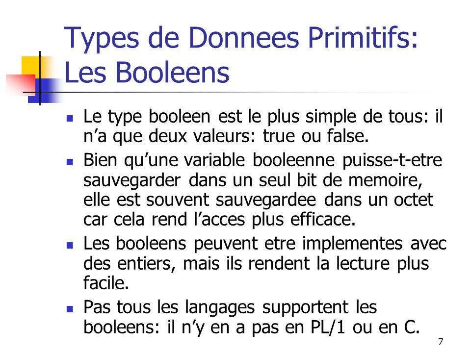 7 Types de Donnees Primitifs: Les Booleens Le type booleen est le plus simple de tous: il na que deux valeurs: true ou false. Bien quune variable bool