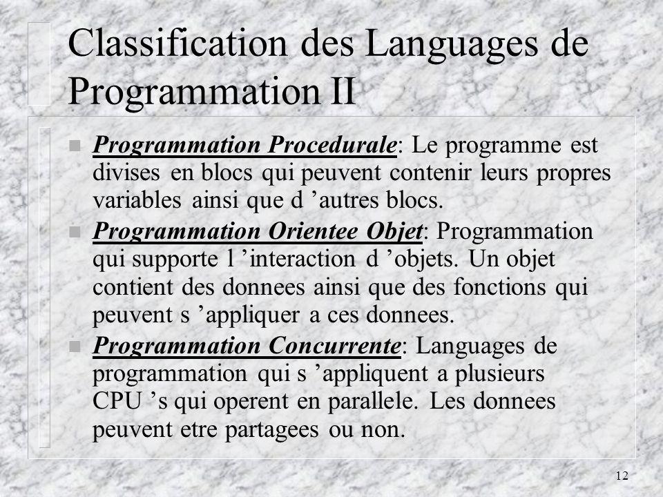 12 Classification des Languages de Programmation II n Programmation Procedurale: Le programme est divises en blocs qui peuvent contenir leurs propres