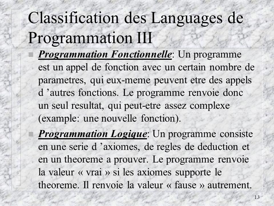 13 Classification des Languages de Programmation III n Programmation Fonctionnelle: Un programme est un appel de fonction avec un certain nombre de pa