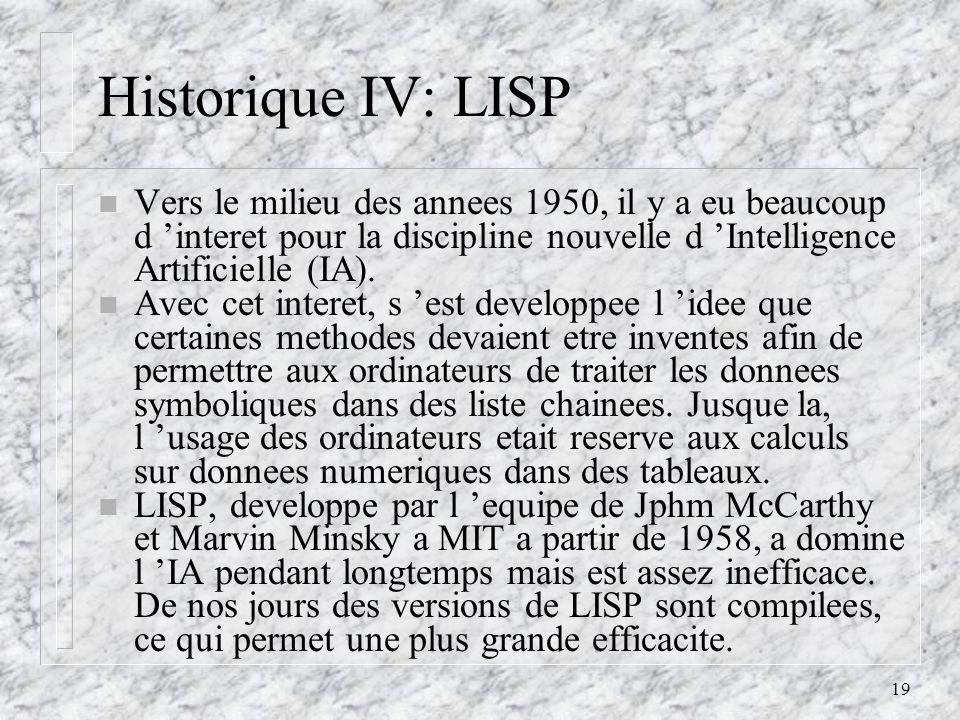19 Historique IV: LISP n Vers le milieu des annees 1950, il y a eu beaucoup d interet pour la discipline nouvelle d Intelligence Artificielle (IA). n