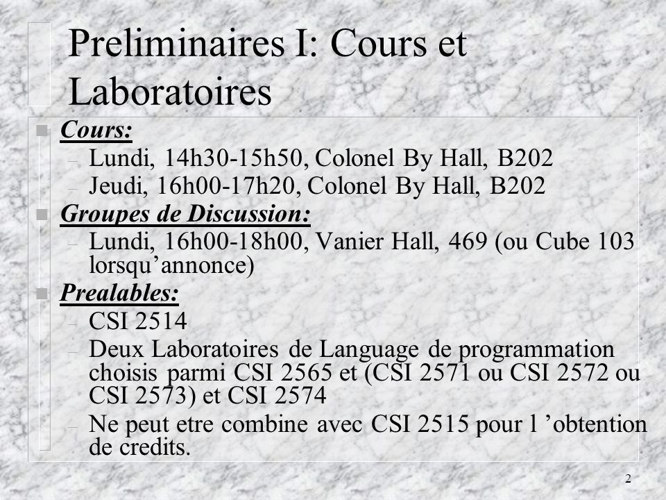 2 Preliminaires I: Cours et Laboratoires n Cours: – Lundi, 14h30-15h50, Colonel By Hall, B202 – Jeudi, 16h00-17h20, Colonel By Hall, B202 n Groupes de
