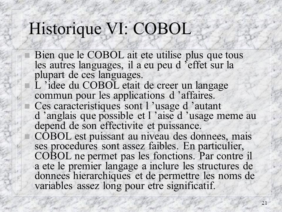 21 Historique VI: COBOL n Bien que le COBOL ait ete utilise plus que tous les autres languages, il a eu peu d effet sur la plupart de ces languages. n