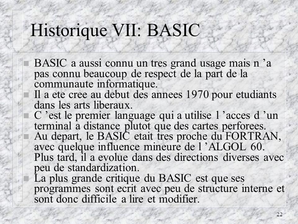 22 Historique VII: BASIC n BASIC a aussi connu un tres grand usage mais n a pas connu beaucoup de respect de la part de la communaute informatique. n