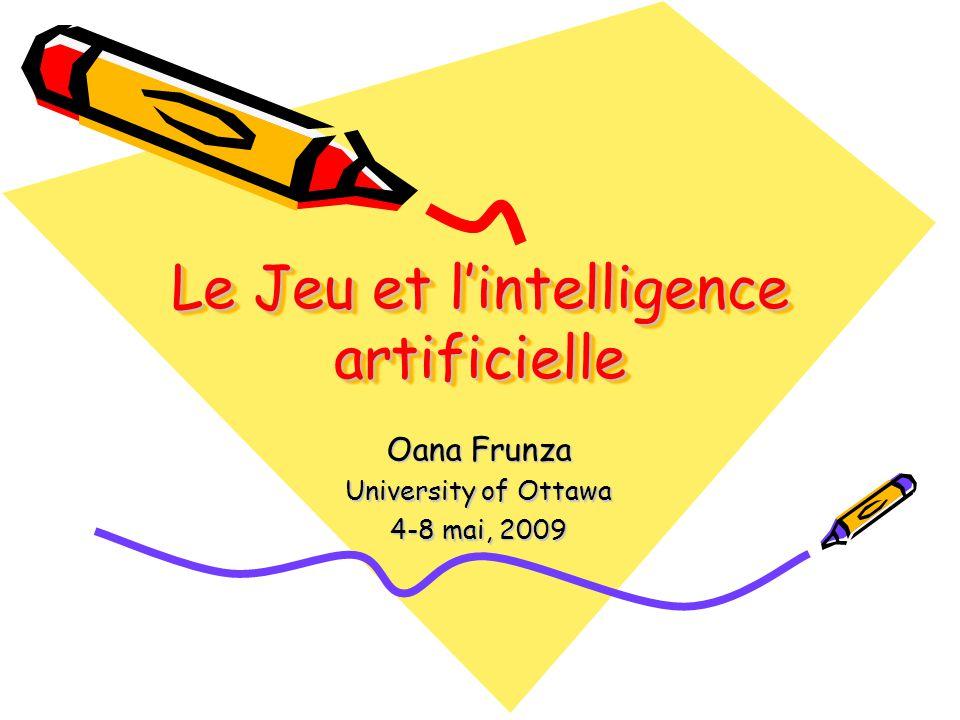 Le Jeu et lintelligence artificielle Oana Frunza University of Ottawa 4-8 mai, 2009