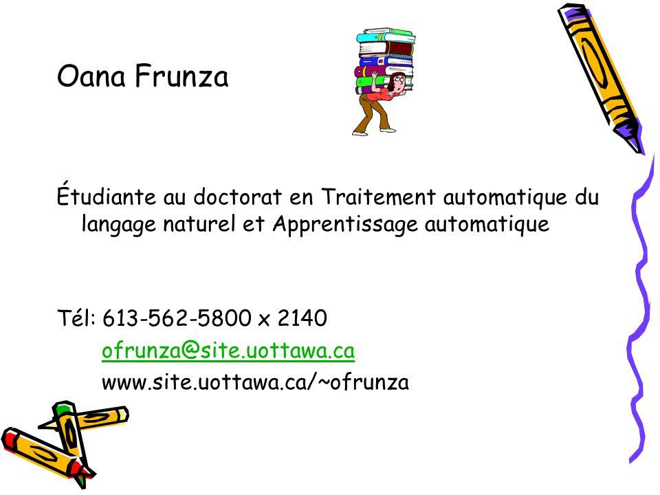 Oana Frunza Étudiante au doctorat en Traitement automatique du langage naturel et Apprentissage automatique Tél: 613-562-5800 x 2140 ofrunza@site.uottawa.ca www.site.uottawa.ca/~ofrunza