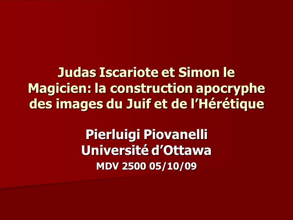 Judas Iscariote et Simon le Magicien: la construction apocryphe des images du Juif et de lHérétique Pierluigi Piovanelli Université dOttawa MDV 2500 0