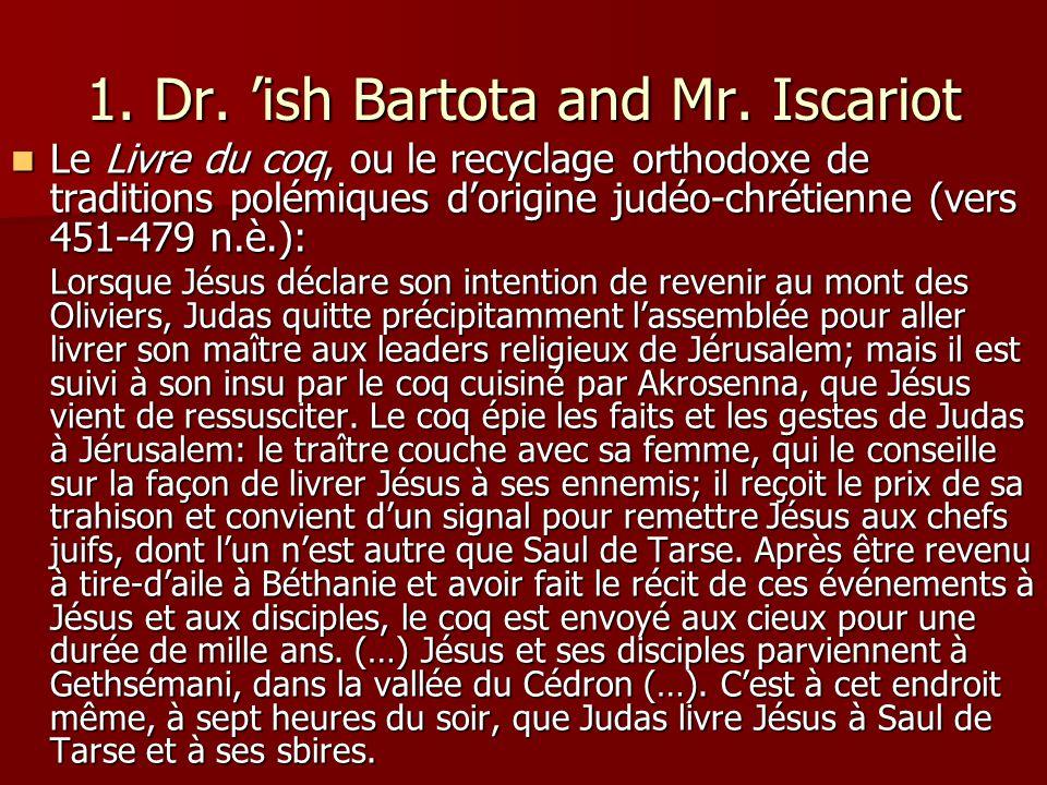 1. Dr. ish Bartota and Mr. Iscariot Le Livre du coq, ou le recyclage orthodoxe de traditions polémiques dorigine judéo-chrétienne (vers 451-479 n.è.):