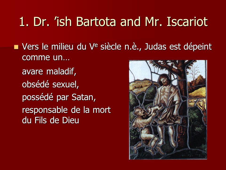 1. Dr. ish Bartota and Mr. Iscariot Vers le milieu du V e siècle n.è., Judas est dépeint comme un… Vers le milieu du V e siècle n.è., Judas est dépein