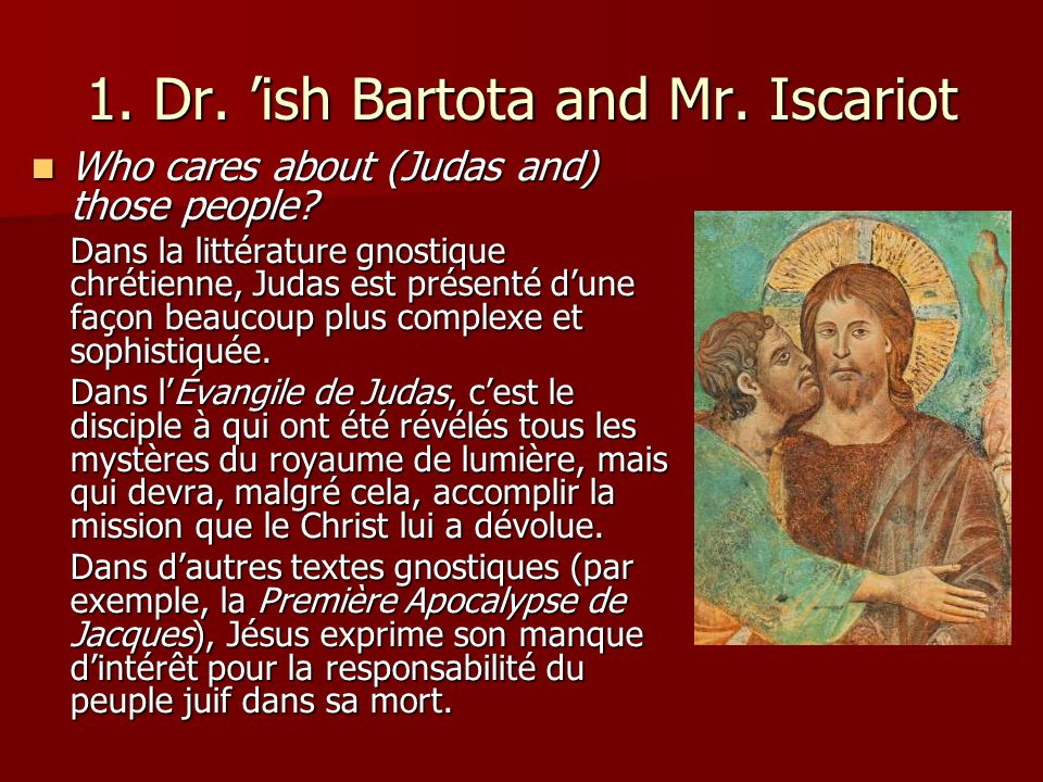 1. Dr. ish Bartota and Mr. Iscariot Who cares about (Judas and) those people? Who cares about (Judas and) those people? Dans la littérature gnostique