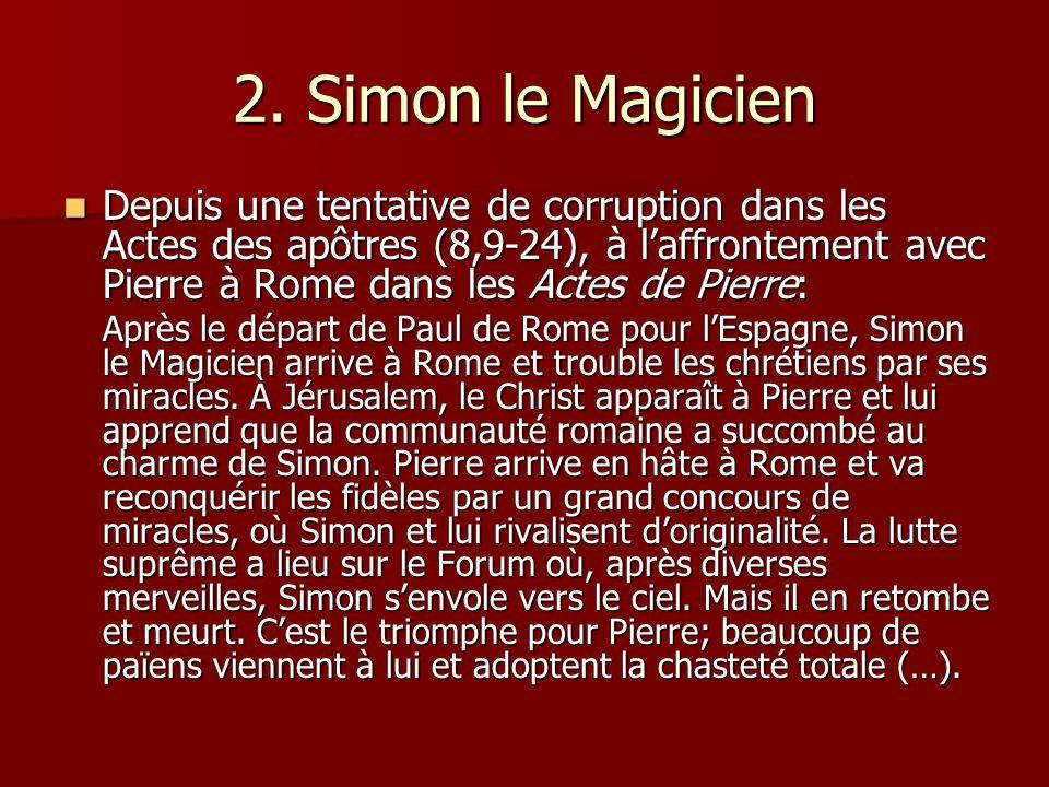 2. Simon le Magicien Depuis une tentative de corruption dans les Actes des apôtres (8,9-24), à laffrontement avec Pierre à Rome dans les Actes de Pier