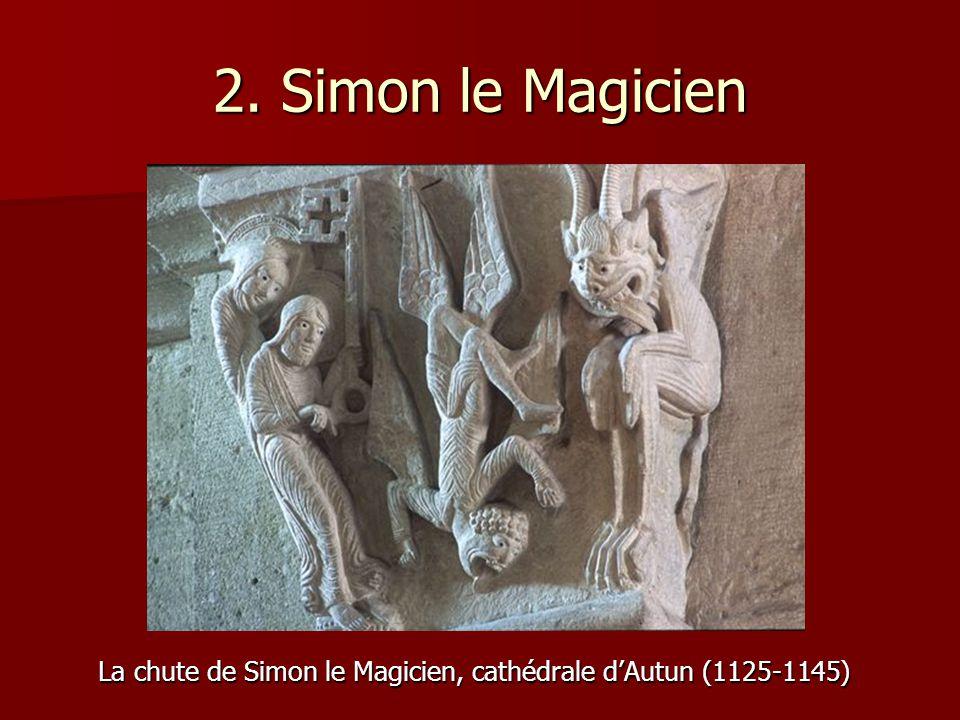 2. Simon le Magicien La chute de Simon le Magicien, cathédrale dAutun (1125-1145) La chute de Simon le Magicien, cathédrale dAutun (1125-1145)