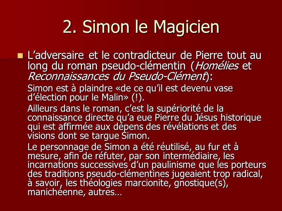 2. Simon le Magicien Ladversaire et le contradicteur de Pierre tout au long du roman pseudo-clémentin (Homélies et Reconnaissances du Pseudo-Clément):