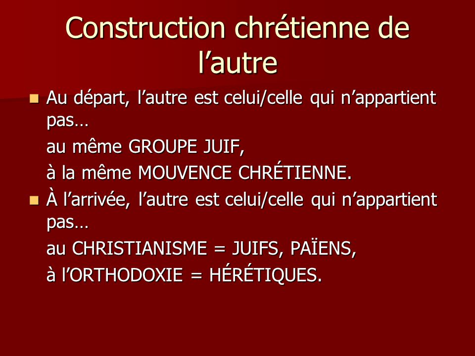 Construction chrétienne de lautre Au départ, lautre est celui/celle qui nappartient pas… Au départ, lautre est celui/celle qui nappartient pas… au mêm