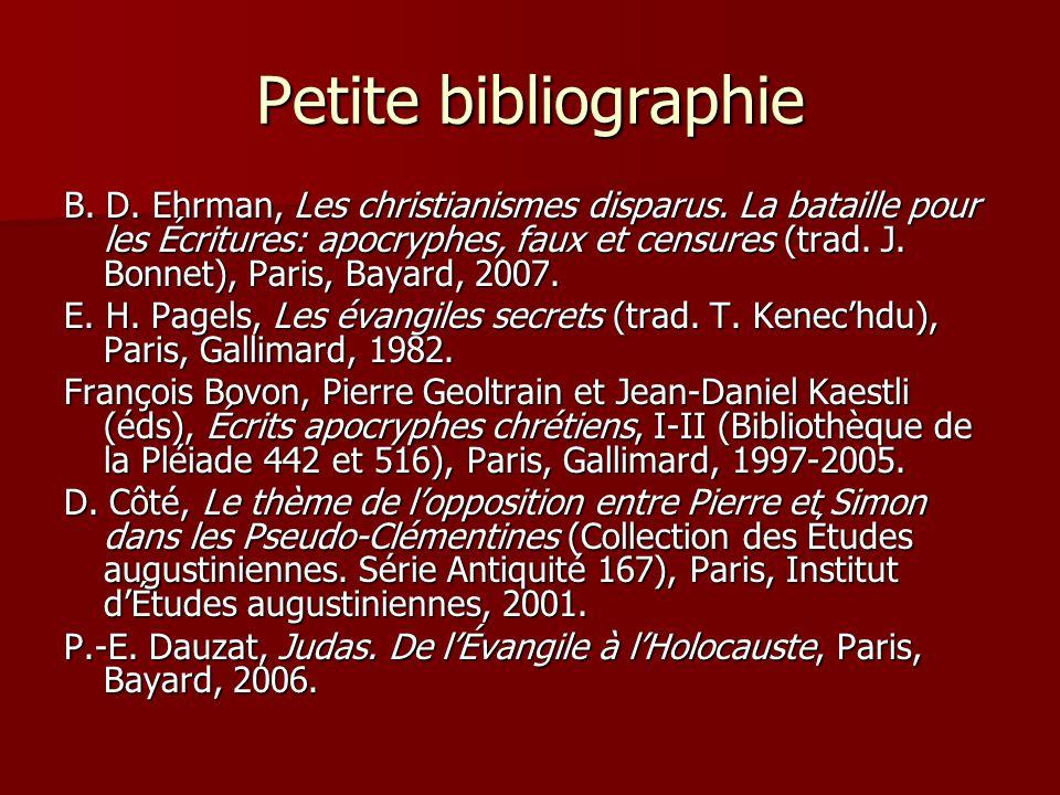 Petite bibliographie B. D. Ehrman, Les christianismes disparus. La bataille pour les Écritures: apocryphes, faux et censures (trad. J. Bonnet), Paris,