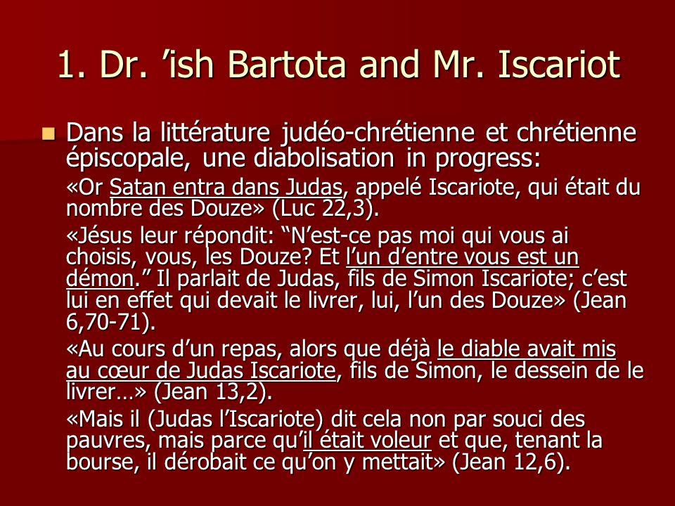 1. Dr. ish Bartota and Mr. Iscariot Dans la littérature judéo-chrétienne et chrétienne épiscopale, une diabolisation in progress: Dans la littérature