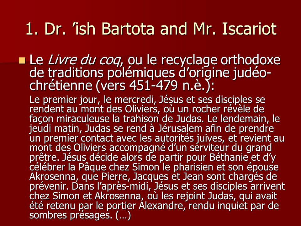 1. Dr. ish Bartota and Mr. Iscariot Le Livre du coq, ou le recyclage orthodoxe de traditions polémiques dorigine judéo- chrétienne (vers 451-479 n.è.)