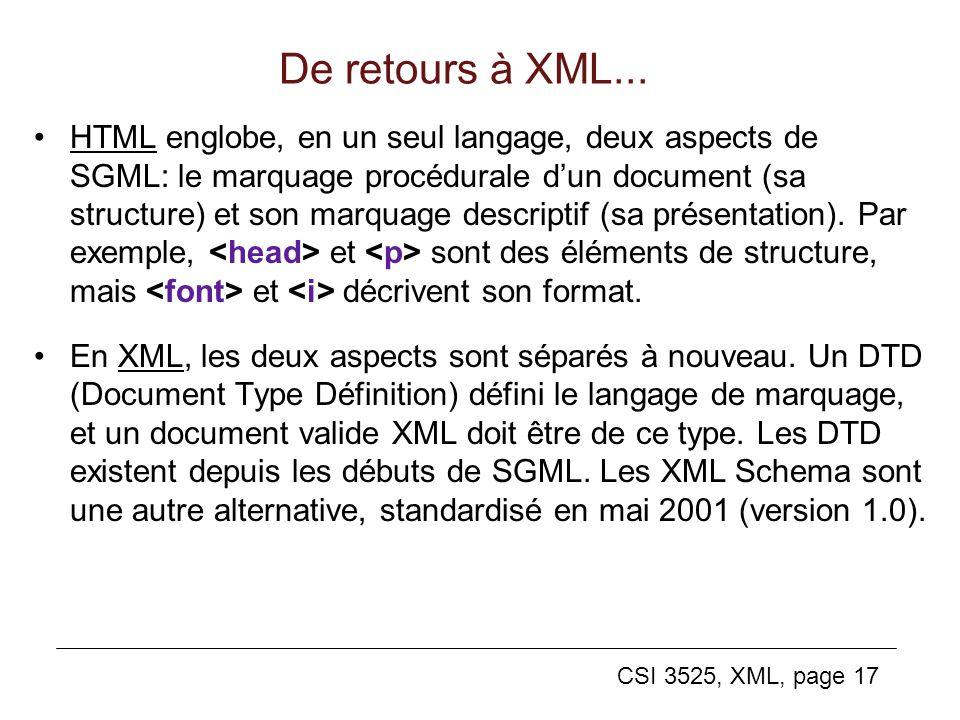CSI 3525, XML, page 17 De retours à XML... HTML englobe, en un seul langage, deux aspects de SGML: le marquage procédurale dun document (sa structure)