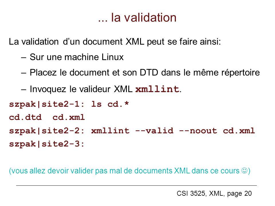 CSI 3525, XML, page 20... la validation La validation dun document XML peut se faire ainsi: –Sur une machine Linux –Placez le document et son DTD dans