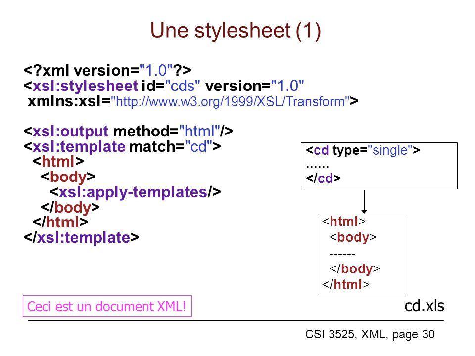 CSI 3525, XML, page 30 Une stylesheet (1) <xsl:stylesheet id=