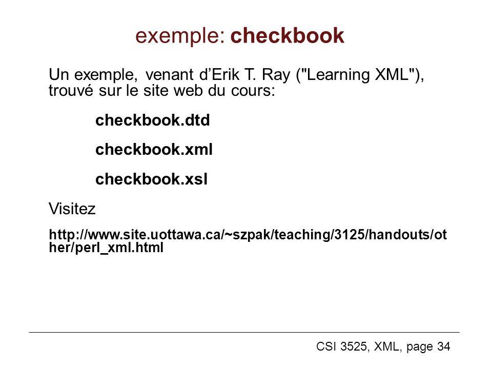 CSI 3525, XML, page 34 exemple: checkbook Un exemple, venant dErik T. Ray (