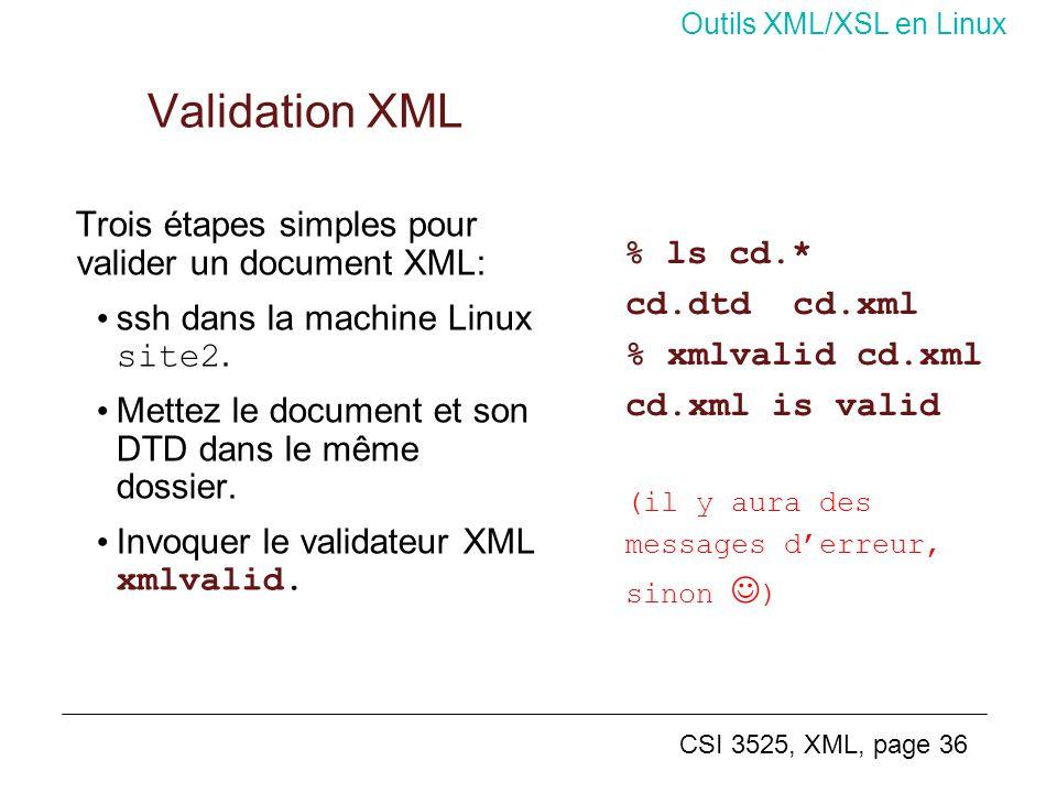 CSI 3525, XML, page 36 Validation XML Trois étapes simples pour valider un document XML: ssh dans la machine Linux site2. Mettez le document et son DT