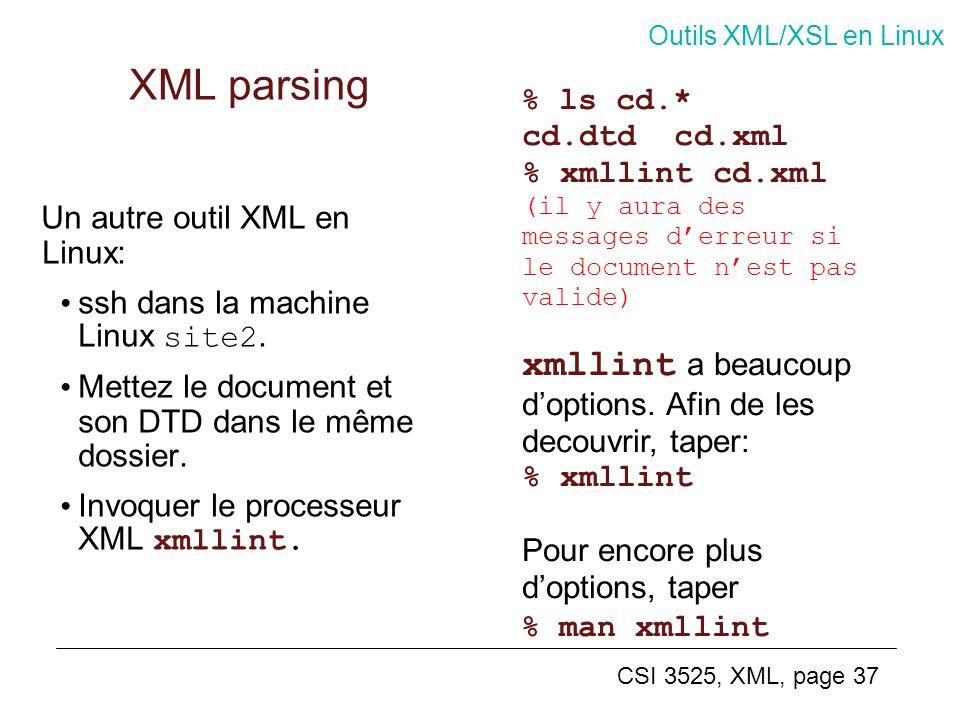 CSI 3525, XML, page 37 XML parsing Un autre outil XML en Linux: ssh dans la machine Linux site2. Mettez le document et son DTD dans le même dossier. I